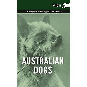 Australian Dogs  A Complete Anthology of the Breeds by Various