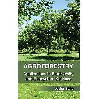 Agroforestry toepassingen in de biodiversiteit en de ecosysteemdiensten door Bane & Lester