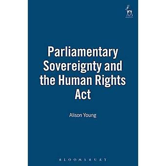 Parliamentary Sovereignty and the Human Rights ACT by Young & Alison