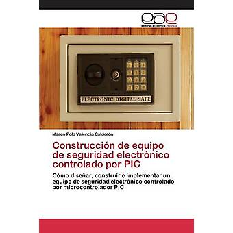 Construccin de equipo de seguridad electrnico controlado por PIC by Valencia Caldern Marco Polo