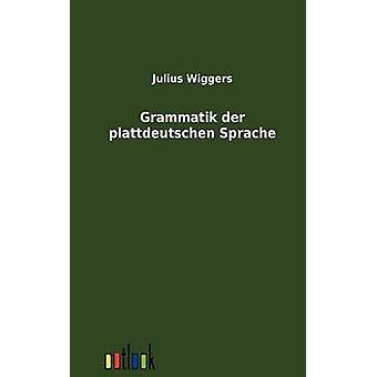Grammatik Der Plattdeutschen Sprache by Wiggers & Julius