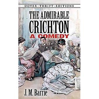The Admirable Crichton - A Comedy by J. M. Barrie - 9780486790190 Book