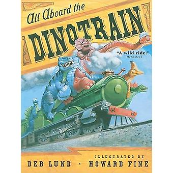 All Aboard the Dinotrain by Deb Lund - Howard Fine - 9780547248257 Bo