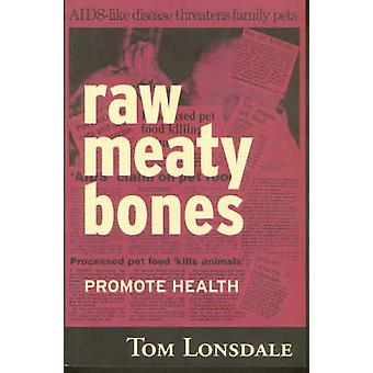Raw Meaty Bones - Promote Health by Tom Lonsdale - 9780646396248 Book
