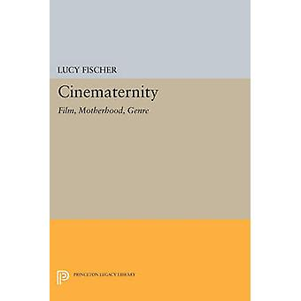 Cinematernity - Film - Motherhood - Genre by Lucy Fischer - 9780691608