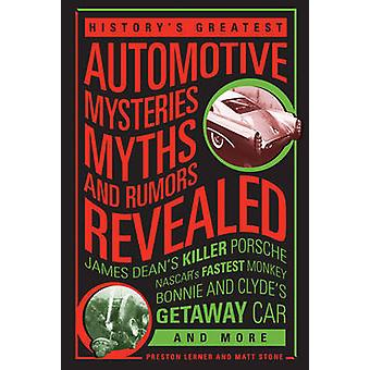 History's Greatest Automotive Mysteries - Myths - and Rumors Revealed
