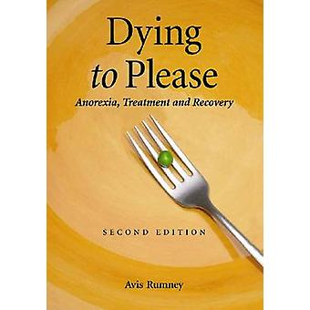 Dying to Please - Anorexia - Treatment and Recovery (2nd Revised editi