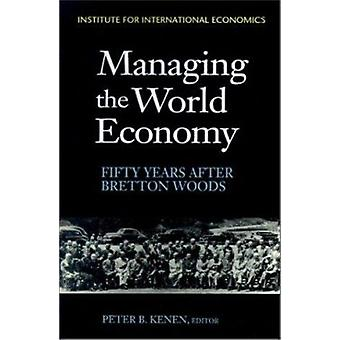 Managing the World Economy - Fifty Years After Bretton Woods by Kenen