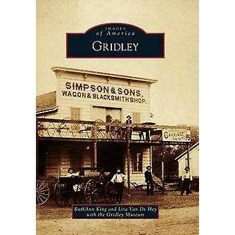 Gridley by Ruthann King - Lisa Van De Hey - The Gridley Museum - 9781