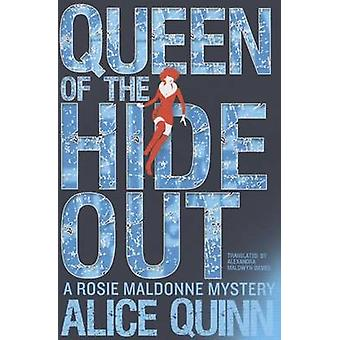 Queen of the Hide Out by Alice Quinn - Alexandra Maldwyn-Davies - 978