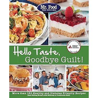Mr. Food Test Kitchen's Hello Taste - Goodbye Guilt! - Over 150 Health