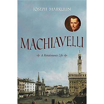 Machiavelli - A Renaissance Life by Joseph Markulin - 9781616148058 Bo