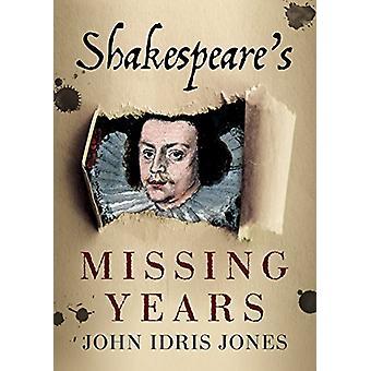 Shakespeares Missing Years di J. Jones-9781781556764 libro