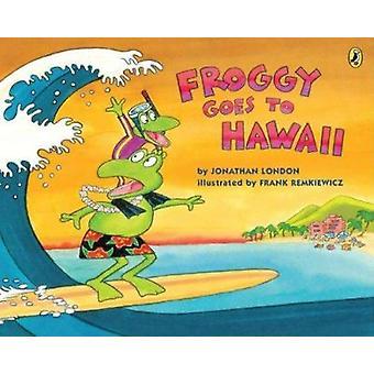 Froggy Goes to Hawaii by Jonathan London - Frank Remkiewicz - 9780142