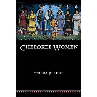 Cherokee Women - Gender and Culture Change - 1700-1835 by Theda Perdue