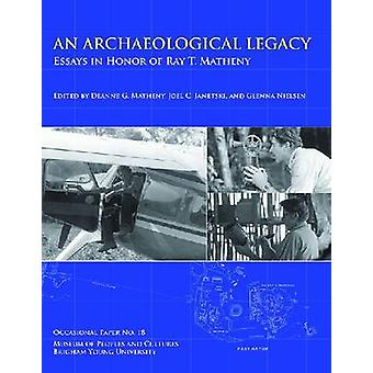 An Archaeological Legacy - Essays in Honor of Ray T. Matheny - No. 18 -