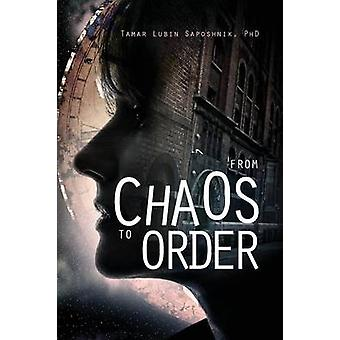 From Chaos to Order by Saposhnik Phd & Tamar Lubin