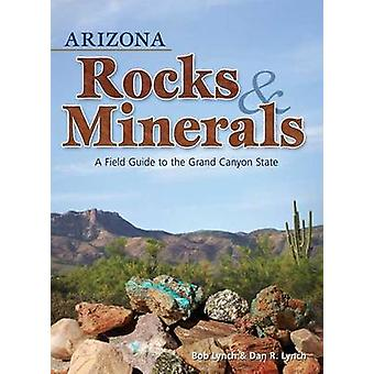 Arizona Rocks & Minerals - A Field Guide to the Grand Canyon State by