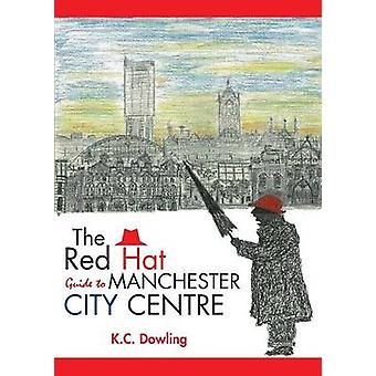 The Red Hat Guide to Manchester City Centre by Dowling & K.C.