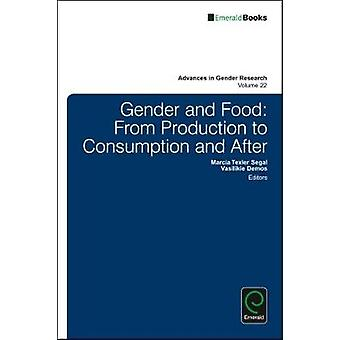 Gender and Food From Production to Consumption and After by Texler Segal & Marcia