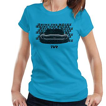 TVR Bring The Noise Women's T-Shirt