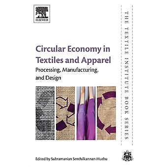 Circular Economy in Textiles and Apparel Processing Manufacturing and Design by Muthu & Subramanian Senthilkannan