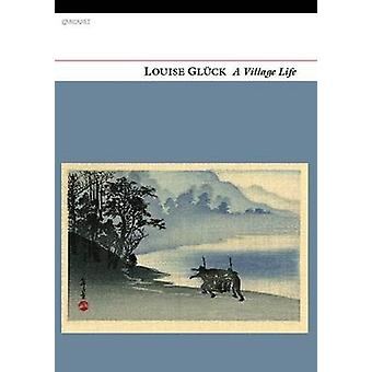 A Village Life by Gluck & Louise