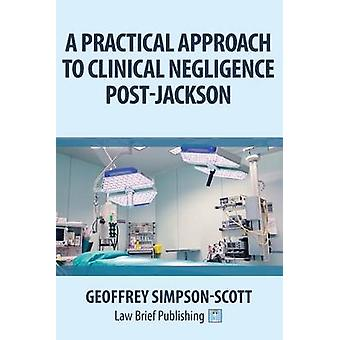 A Practical Approach to Clinical Negligence PostJackson by SimpsonScott & Geoffrey