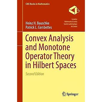 Convex Analysis and Monotone Operator Theory in Hilbert Spaces by Heinz H Bauschke & Patrick L Combettes