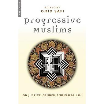 Progressive Muslims On Justice Gender and Pluralism by Safi & Omid