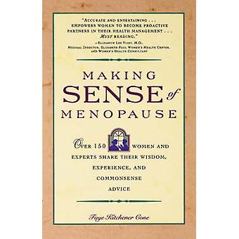 Making Sense of Menopause Over 150 Women and Experts Share Their Wisdom Experience and Common Sense Advice by Cone & Faye Kitchener
