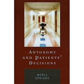 Autonomy and Patients Decisions by Spriggs & Merle