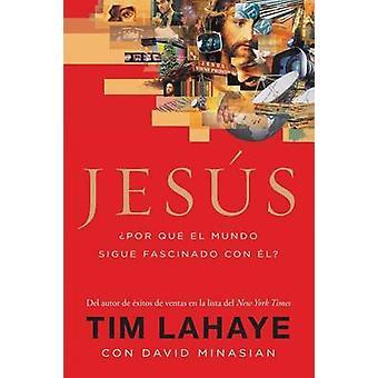 Jesus Por Que el Mundo Sigue Fascinado Con El  Jesus by LaHaye & Tim