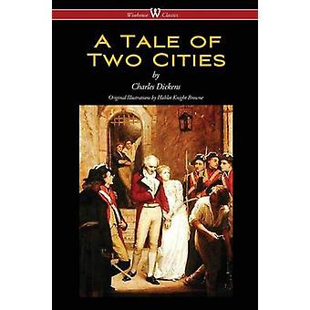 A Tale of Two Cities Wisehouse Classics  with original Illustrations by Phiz by Dickens & Charles