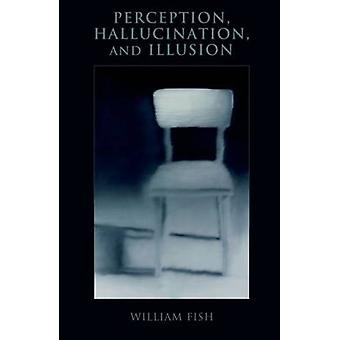 Perception Hallucination and Illusion by Fish & William
