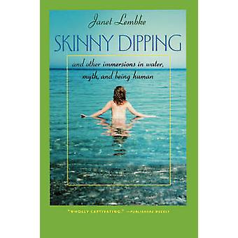 Skinny Dipping And Other Immersions in Water Myth and Being Human by Lembke & Janet