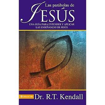 Las Parbolas de Jess Una gua para entender y aplicar las enseanzas de Jess by Kendall & R.T.