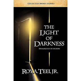The Light of Darkness Dialogues in Death by Teel & Roy A. & Jr.