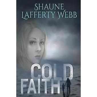 Cold Faith by Webb & Shaune Lafferty