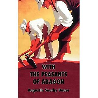 With the Peasants of Aragon Libertarian Communism In The Liberated Areas by Souchy & Augustin