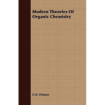 Modern Theories Of Organic Chemistry by Watson & H.B.