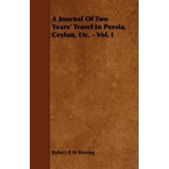 A Journal of Two Years Travel in Persia Ceylon Etc.  Vol. I by Binning & Robert B. M.