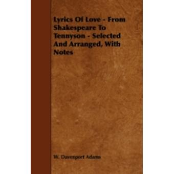 Lyrics Of Love  From Shakespeare To Tennyson  Selected And Arranged With Notes by Adams & W. Davenport