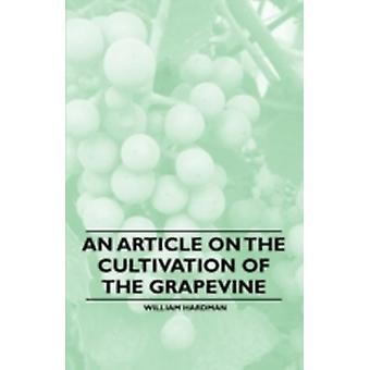 An Article on the Cultivation of the Grapevine by Hardman & William