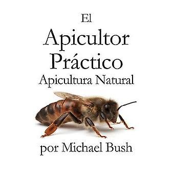 El Apicultor Practico Volumenes I II  III Apicultor Natural by Bush & Michael
