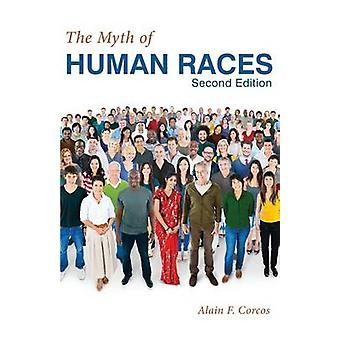 The Myth of Human Races by Alain F. Corcos by Corcos & Alain F.