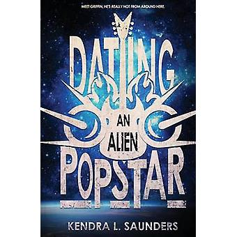 Dating an Alien Pop Star by Saunders & Kendra L.