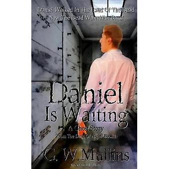 Daniel Is Waiting A Ghost Story by Mullins & G.W.
