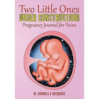 Two Little Ones Under Construction Pregnancy Journal for Twins by Journals Notebooks