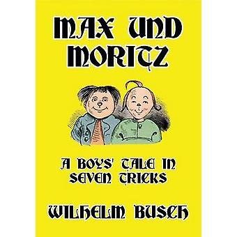 Max und Moritz A Boys Tale in Seven Tricks by Busch & Wilhelm